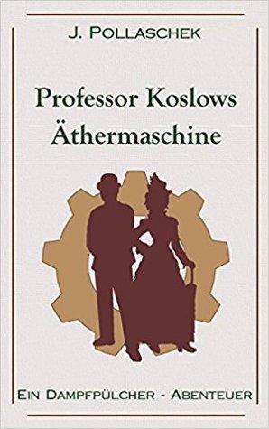Professor Koslows Äthermaschine by Johannes Pollaschek