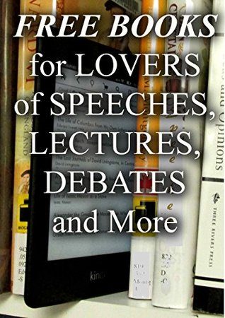 Free Books For Lovers of Speeches, Lectures, Debates and More...: Over 200 Free Books for Your to Enjoy (Free Books For a Quick Download Book 15)