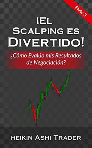 ¡El Scalping es Divertido! 3: Parte 3: ¿Cómo Evalúo mis Resultados de Negociación?  by  Heikin Ashi Trader