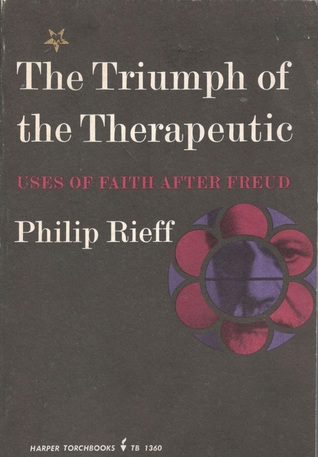 The Triumph Of The Therapeutic Uses Of Faith After Freud By Philip Rieff