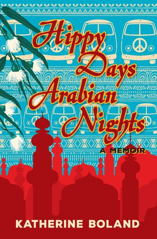 Hippy Days, Arabian Nights by Katherine Boland