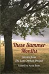 These Summer Months: Stories from The Late Orphan Project