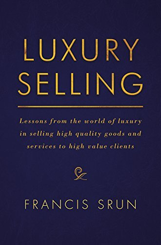 Luxury Selling Lessons from the world of luxury in selling high quality goods and services to high value clients