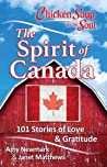 Chicken Soup for the Soul: The Spirit of Canada: 101 Stories of Love  Gratitude