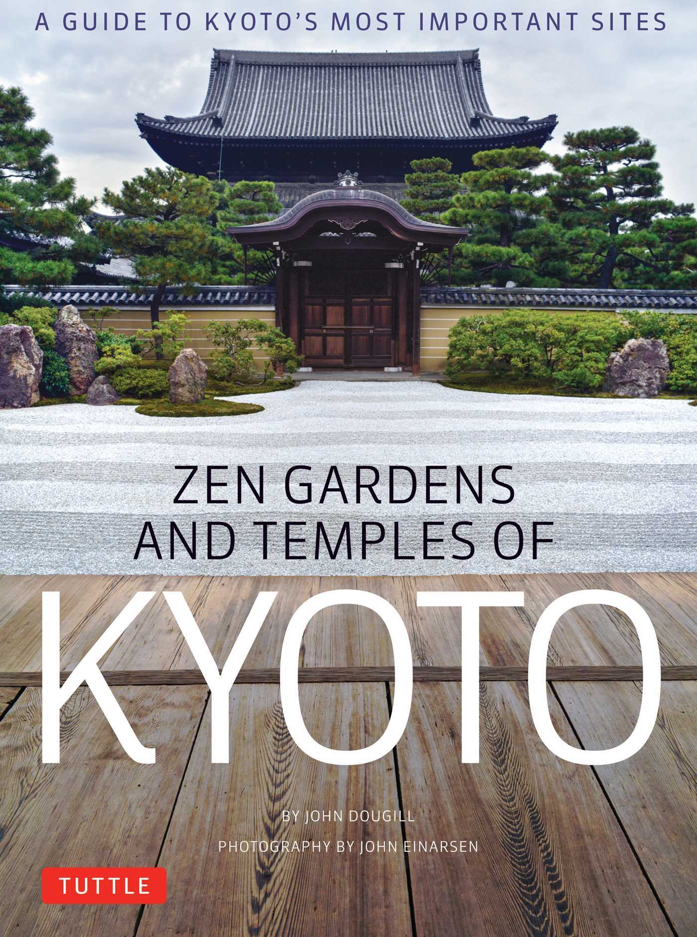 Zen Gardens and Temples of Kyoto A Guide to Kyoto's Most Important Sites