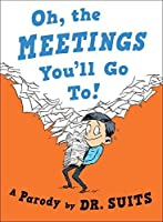 Oh, The Meetings You'll Go To!: A Parody
