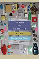 Too Much and Not the Mood: Essays