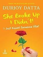 She Broke Up, I Didn't: I Just Kissed Someone Else!