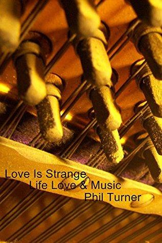 Love Is Strange: Life Love & Music