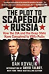 The Plot to Scapegoat Russia: How the CIA and the Deep State Have Conspired to Vilify Putin
