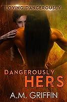 Dangerously Hers (Loving Dangerously, #3)