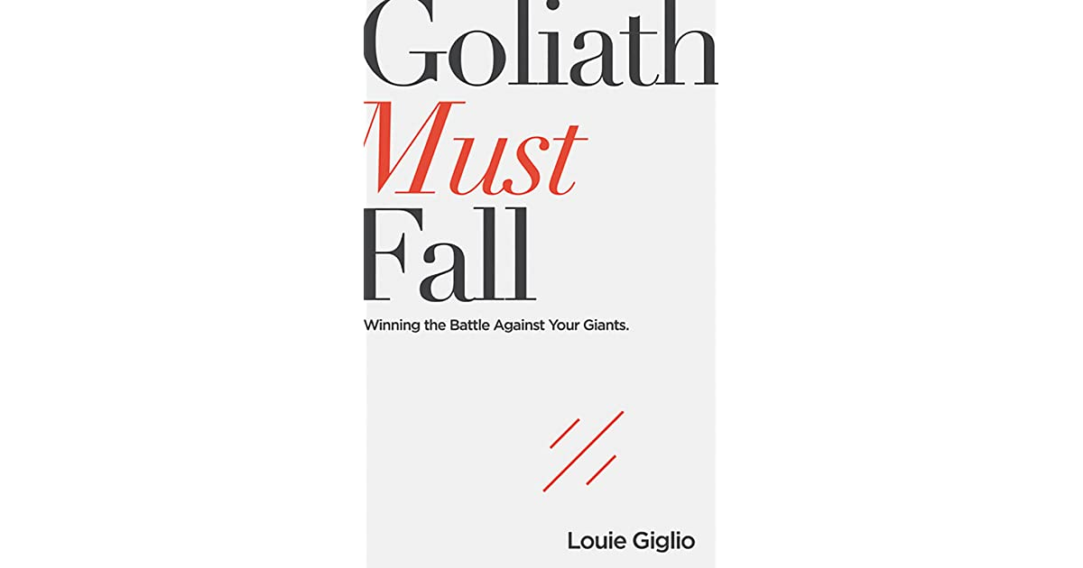 goliath must fall  winning the battle against your giants by louie giglio