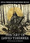 Owls, Trolls & Dead King's Skulls: The Art Of David Thiérrée