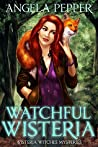 Watchful Wisteria (Wisteria Witches, #4)