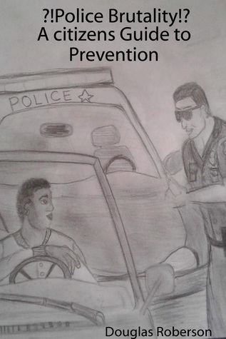 Police Brutality A Citizens Guide to Prevention
