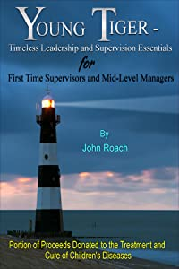Young Tiger: Timeless Leadership and Supervision Essentials for First Time Supervisors and Mid-Level Managers