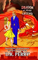 Dragon My Heart Around: Providence Paranormal College Book Four