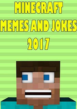 MINECRAFT: Hilarious Fresh Minecraft & Jokes Book 2017 [Unofficial Minecraft Book]: Minecraft Memes, Memes for Kids, Memes Free, Minecraft Handbook, Minecraft Building, Harry Potter Memes