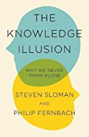 The Knowledge Illusion: The myth of individual thought and the power of collective wisdom