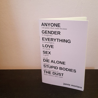 Anyone Can Paint Their Nails Because Gender is Imaginary Everything is Meaningless Love is a Myth Sex is Gross We All Die Alone and Our Stupid Bodies Will Soon Return to the Dust from Whence They Came
