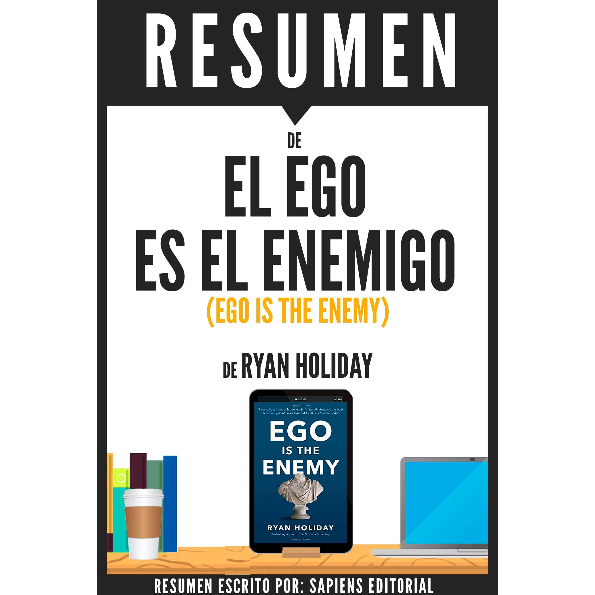 El Ego Es El Enemigo (Ego Is The Enemy): Resumen del libro de Ryan Holiday  by Sapiens Editorial