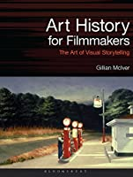 Art History for Filmmakers: The Art of Visual Storytelling (Required Reading Range)