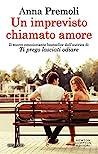 Download ebook Un imprevisto chiamato amore by Anna Premoli