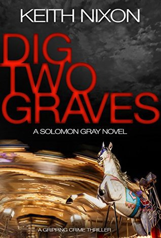 Dig Two Graves by Keith Nixon