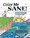 Color Me Sane: An Adult Coloring Book & Journal to Keep Calm in a Chaotic World