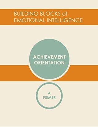 Achievement Orientation: A Primer by Daniel Goleman
