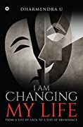 I Am Changing My Life : From a Life of Lack to a Life of Abundance