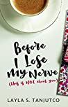 Before I Lose My Nerve: (This is NOT About You)