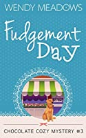 Fudgement Day (Chocolate Cozy Mysteries #3)
