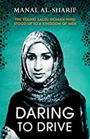 Daring to Drive: The Young Saudi Woman Who Stood Up To a Kingdom of Men