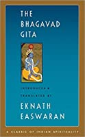 The Bhagavad Gita - Introduced & Translated by Eknath Easwaran