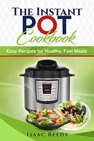 Instant Pot Cookbook: Ultimate Electric Pressure Cooker Cookbook with Easy Recipes for Healthy, Fast Meals