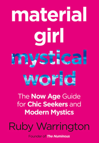Material Girl, Mystical World: The Now Age Guide for chic seekers and modern mystics