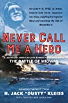 Never Call Me a Hero: A Legendary American Dive-Bomber Pilot Remembers the Battle of Midway