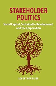 Stakeholder Politics: Social Capital, Sustainable Development and the Corporation - a Guide for Managers