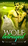 Wolf Betrayed (The Dark Ridge Wolves #3)