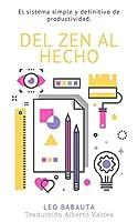 Del Zen Al Hecho : El sistema simple y definitivo de productividad (Minimalismo)