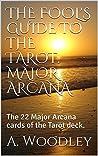 THE FOOL'S GUIDE TO THE TAROT. MAJOR ARCANA.: The 22 Major Arcana cards of the Tarot deck.