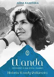 Wanda. Opowieść o sile życia i śmierci. Historia Wandy Rutkiewicz