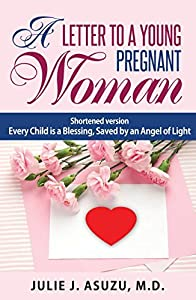 A LETTER TO A YOUNG PREGNANT WOMAN: Shortened version: Every Child is a Blessing, Saved by an Angel of Light