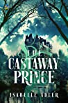 Download ebook The Castaway Prince (The Castaway Prince #1) by Isabelle Adler