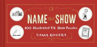 Name That Show: 100 Illustrated T.V. Show Puzzles (Trivia Game, TV Show Game, Book about Television)