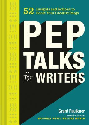 Pep Talks for Writers: 52 Insights and Actions to Boost Your Creative Mojo (Novel and Creative Writing Book, National Novel Writing Month NaNoWriMo Guide)