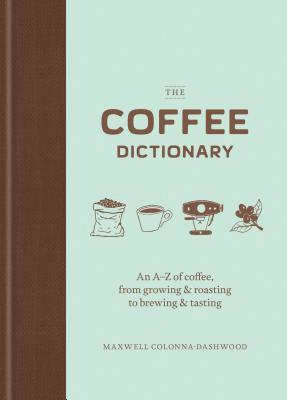 The Coffee Dictionary An A-Z of coffee, from growing & roasting to brewing & tasting