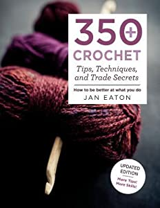 350+ Tips, Techniques, and Trade Secrets for Crochet