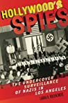 Hollywood's Spies: The Undercover Surveillance of Nazis in Los Angeles